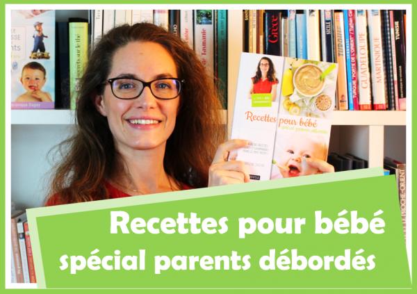 Vidéo de Recettes pour bébé spécial parents débordés