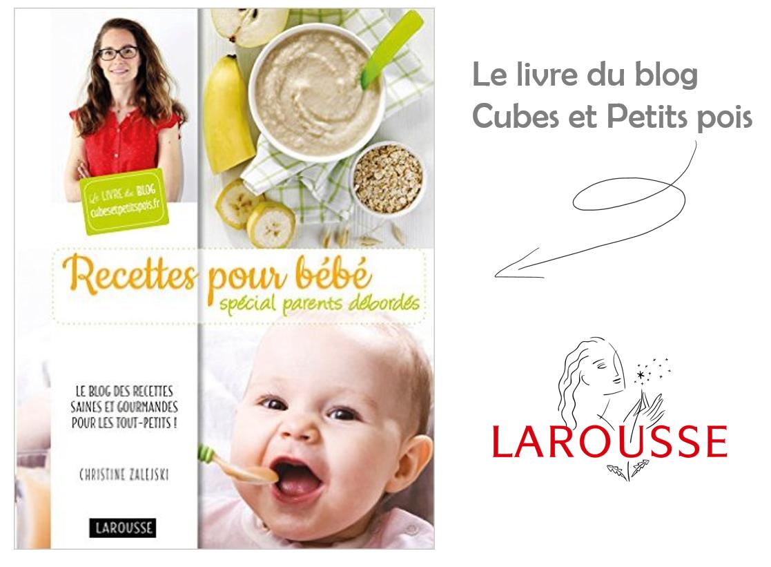 Recettes pour bébé spécial parents débordés Livre du blog Cubes et Petits pois diversification alimentaire et cuisine pour bébé bio